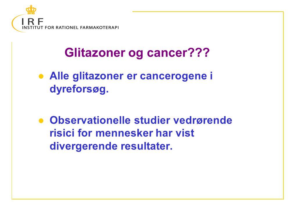 Glitazoner og cancer Alle glitazoner er cancerogene i dyreforsøg.
