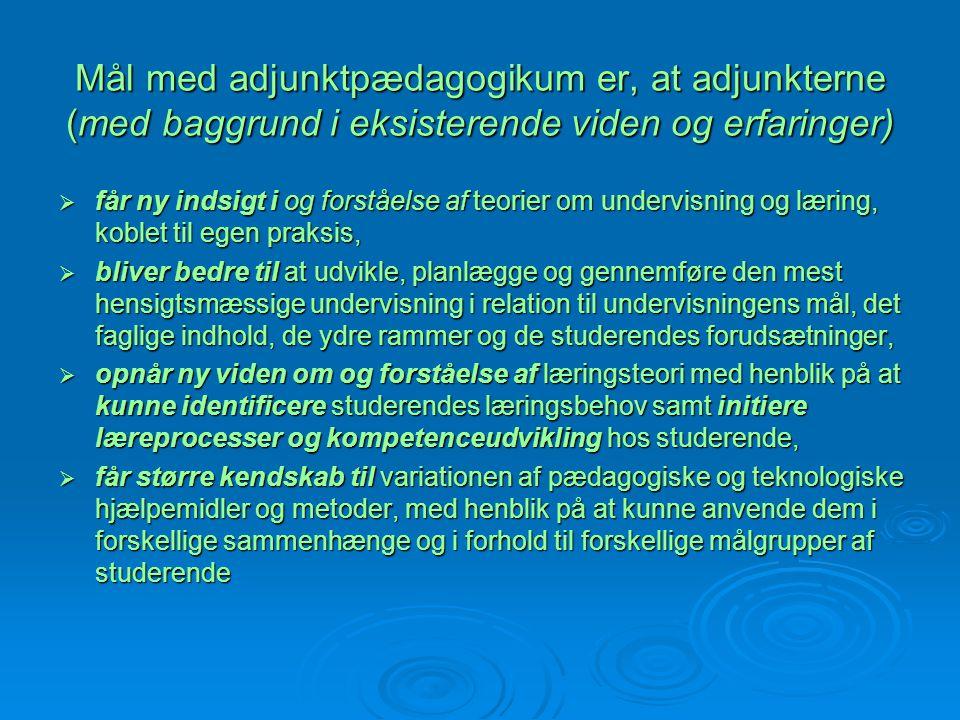 Mål med adjunktpædagogikum er, at adjunkterne (med baggrund i eksisterende viden og erfaringer)