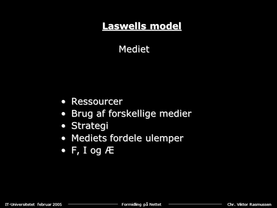 Laswells model Mediet. Ressourcer. Brug af forskellige medier. Strategi. Mediets fordele ulemper.