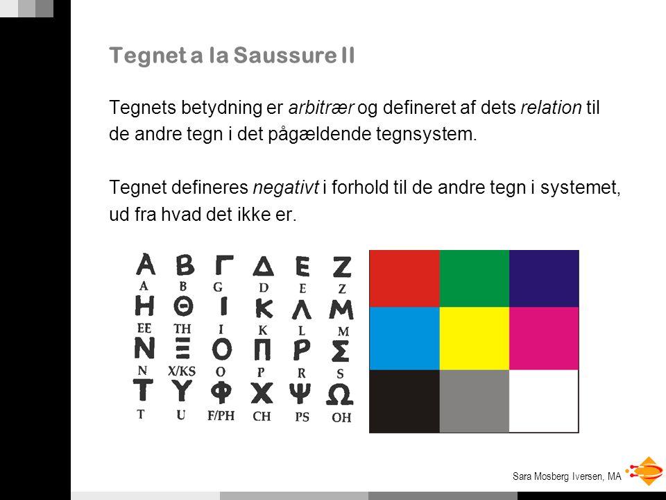 Tegnet a la Saussure II Tegnets betydning er arbitrær og defineret af dets relation til. de andre tegn i det pågældende tegnsystem.