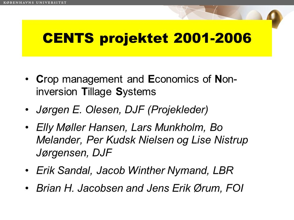 CENTS projektet 2001-2006 Crop management and Economics of Non-inversion Tillage Systems. Jørgen E. Olesen, DJF (Projekleder)