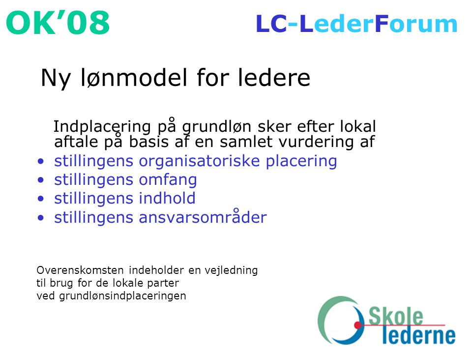 Ny lønmodel for ledere Indplacering på grundløn sker efter lokal aftale på basis af en samlet vurdering af.