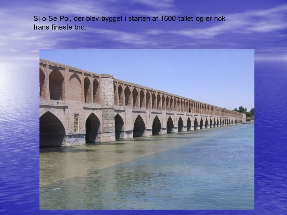 Si-o-Se Pol, der blev bygget i starten af 1600-tallet og er nok Irans fineste bro.