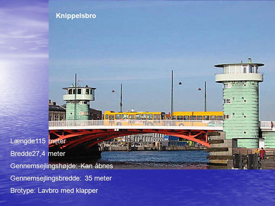 Knippelsbro Længde115 meter. Bredde27,4 meter. Gennemsejlingshøjde: Kan åbnes. Gennemsejlingsbredde: 35 meter.