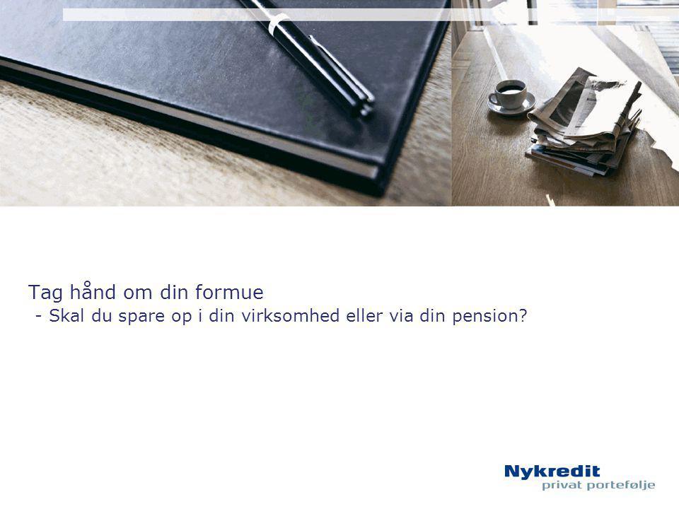 Tag hånd om din formue - Skal du spare op i din virksomhed eller via din pension