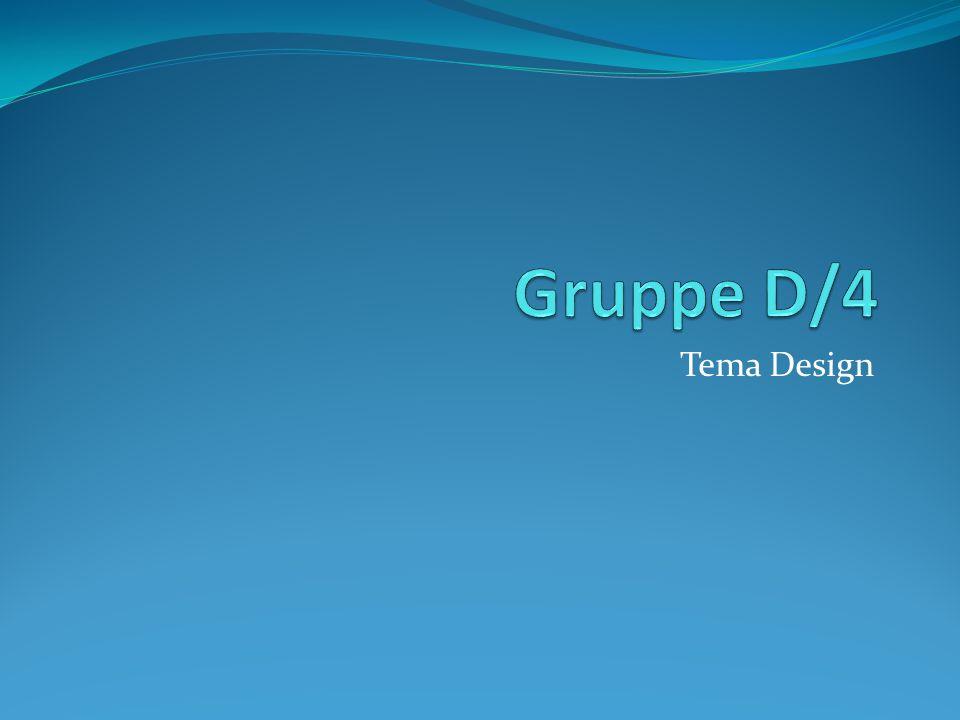 Gruppe D/4 Tema Design