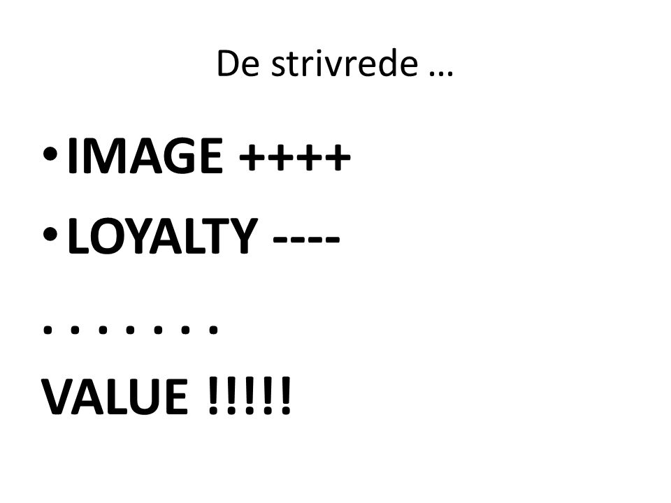 De strivrede … IMAGE ++++ LOYALTY ---- . . . . . . . VALUE !!!!!