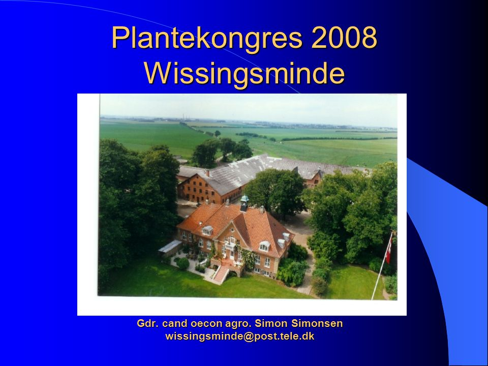 Gdr. cand oecon agro. Simon Simonsen wissingsminde@post.tele.dk
