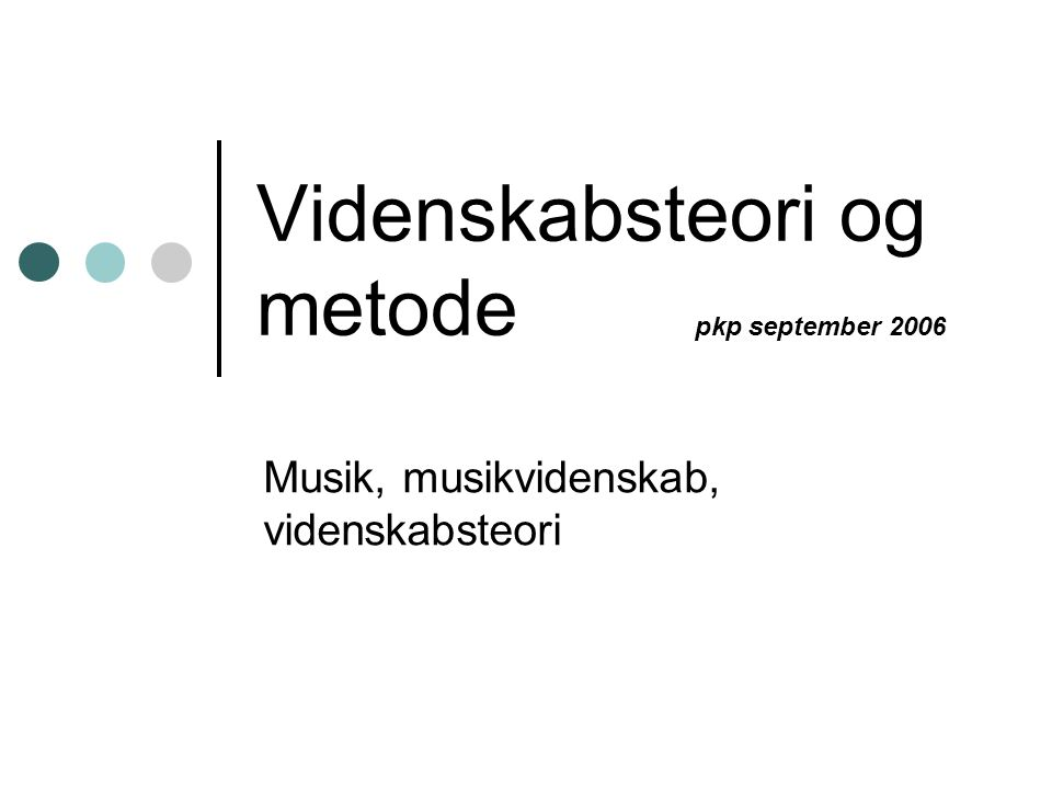 Videnskabsteori og metode pkp september 2006