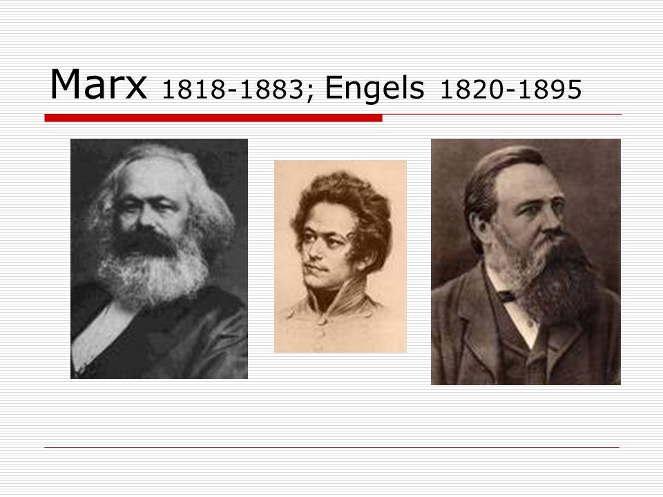 Marx 1818-1883; Engels 1820-1895