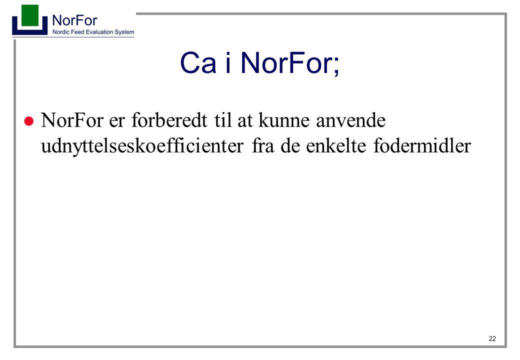Ca i NorFor; NorFor er forberedt til at kunne anvende udnyttelseskoefficienter fra de enkelte fodermidler.