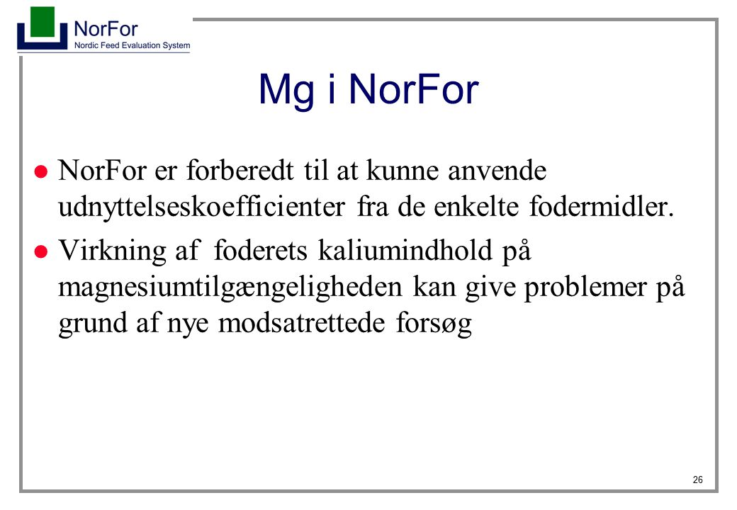 Mg i NorFor NorFor er forberedt til at kunne anvende udnyttelseskoefficienter fra de enkelte fodermidler.