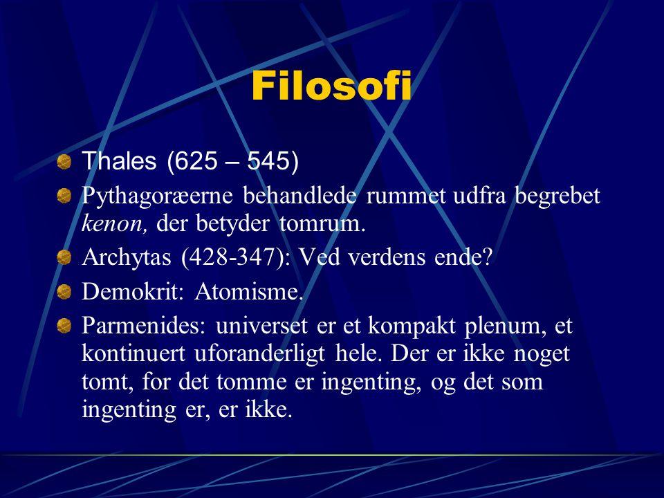 Filosofi Thales (625 – 545) Pythagoræerne behandlede rummet udfra begrebet kenon, der betyder tomrum.