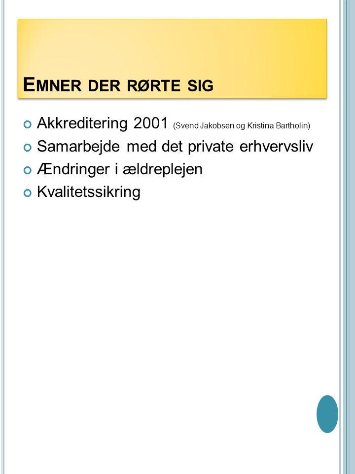 Emner der rørte sig Akkreditering 2001 (Svend Jakobsen og Kristina Bartholin) Samarbejde med det private erhvervsliv.