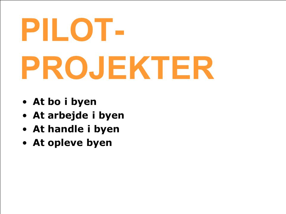 PILOT- PROJEKTER At bo i byen At arbejde i byen At handle i byen
