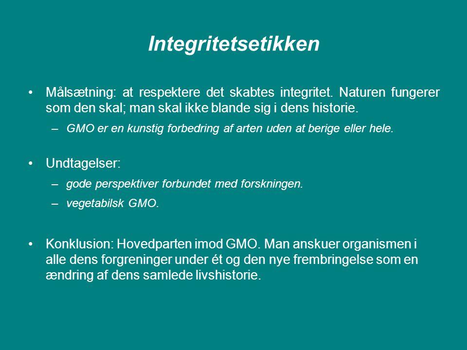 Integritetsetikken Målsætning: at respektere det skabtes integritet. Naturen fungerer som den skal; man skal ikke blande sig i dens historie.