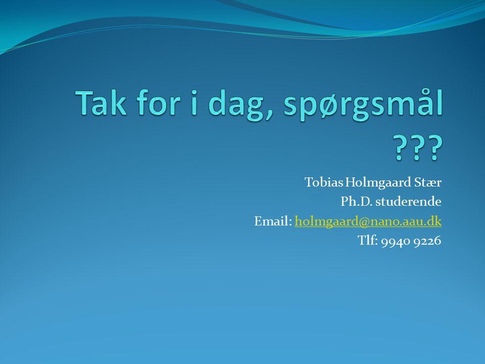 Tak for i dag, spørgsmål Tobias Holmgaard Stær Ph.D. studerende