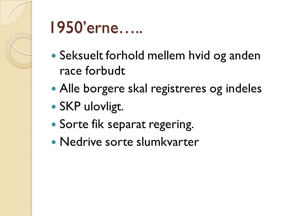 1950'erne….. Seksuelt forhold mellem hvid og anden race forbudt