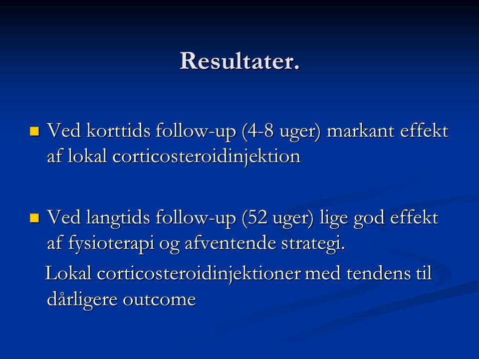 Resultater. Ved korttids follow-up (4-8 uger) markant effekt af lokal corticosteroidinjektion.