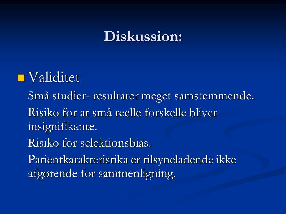 Diskussion: Validitet Små studier- resultater meget samstemmende.