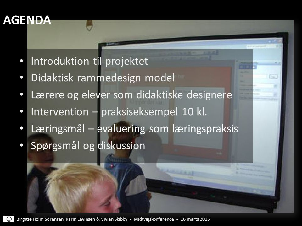 AGENDA Introduktion til projektet Didaktisk rammedesign model
