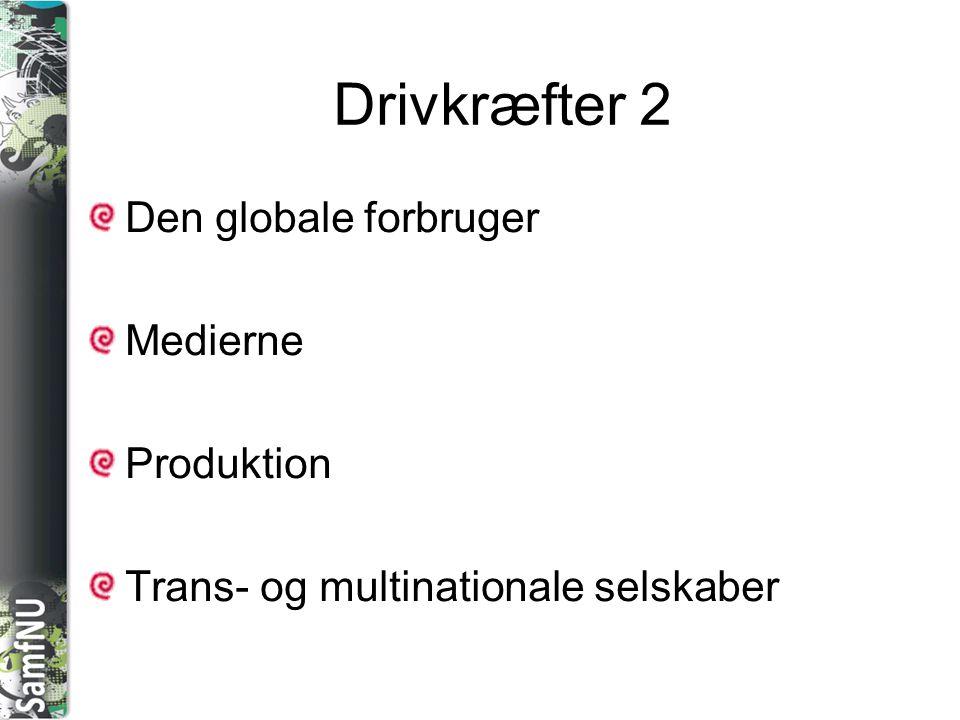 Drivkræfter 2 Den globale forbruger Medierne Produktion