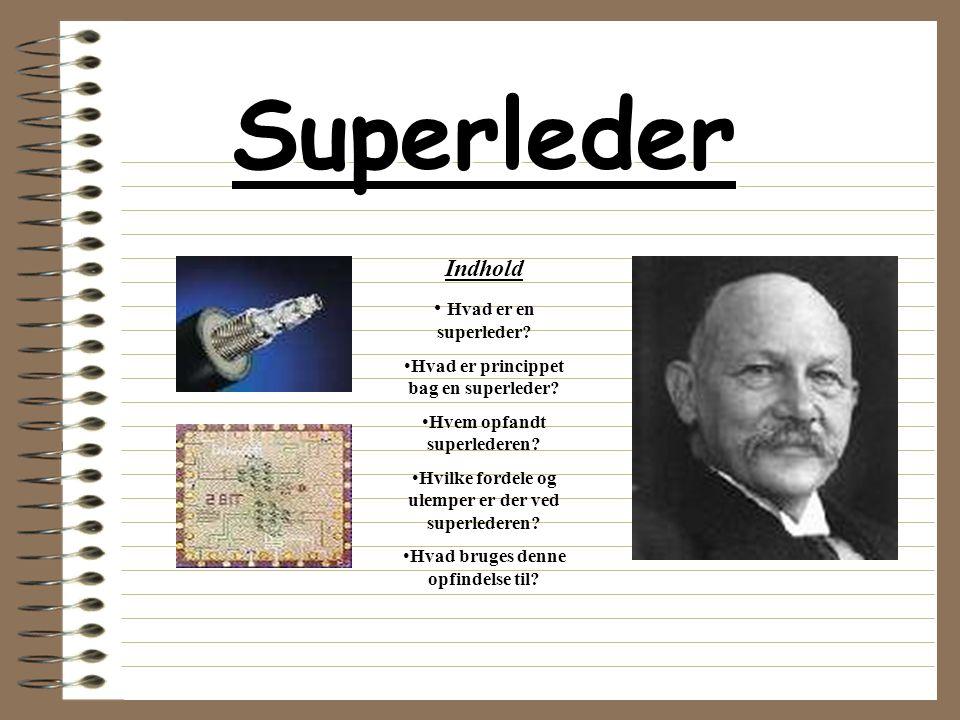 Superleder Indhold Hvad er en superleder
