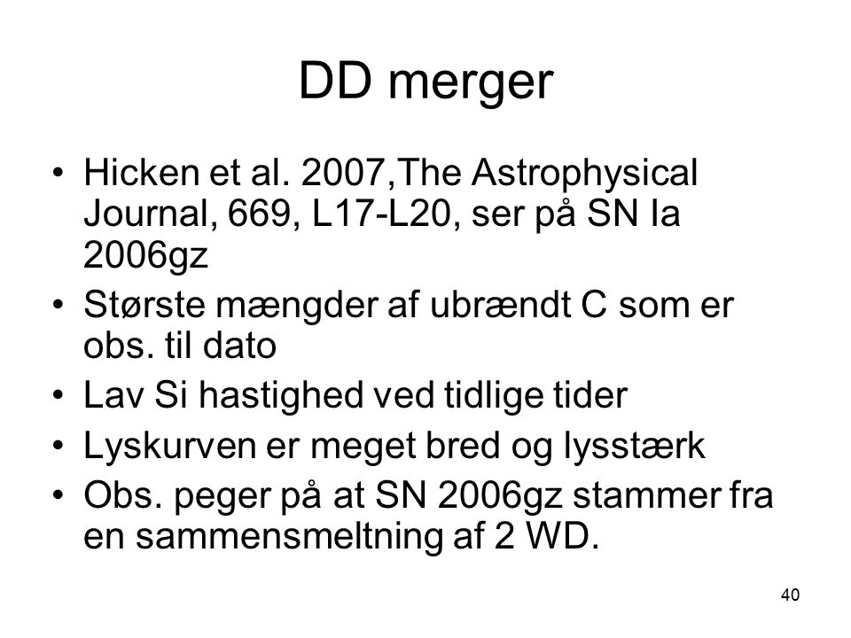 DD merger Hicken et al. 2007,The Astrophysical Journal, 669, L17-L20, ser på SN Ia 2006gz. Største mængder af ubrændt C som er obs. til dato.