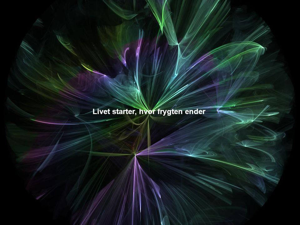 Livet starter, hvor frygten ender