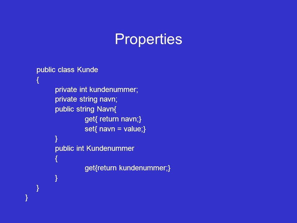 Properties public class Kunde { private int kundenummer;