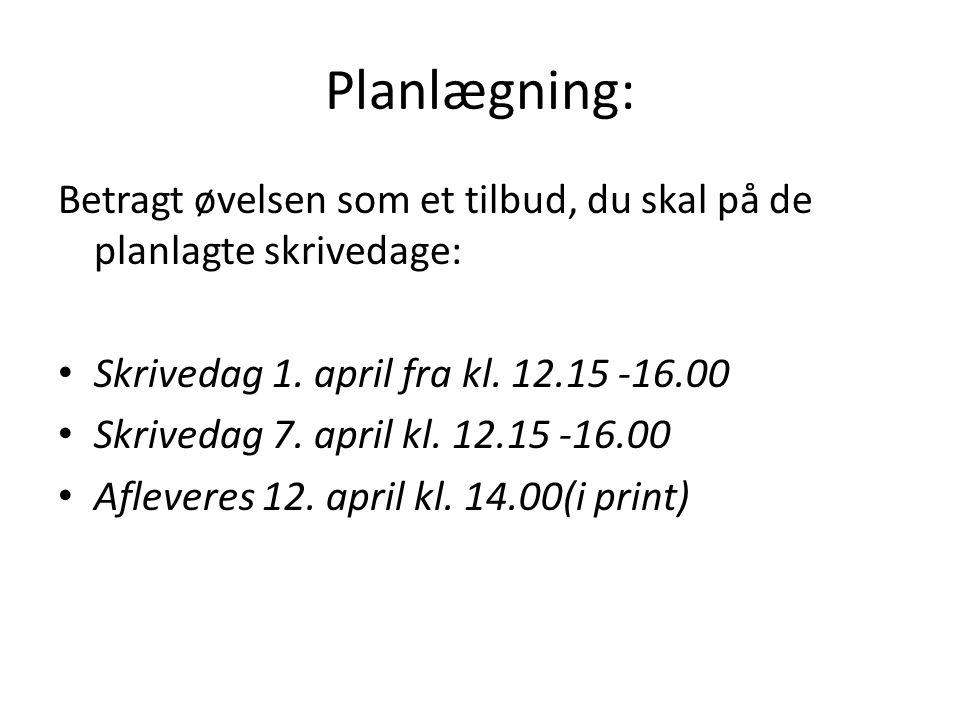 Planlægning: Betragt øvelsen som et tilbud, du skal på de planlagte skrivedage: Skrivedag 1. april fra kl. 12.15 -16.00.