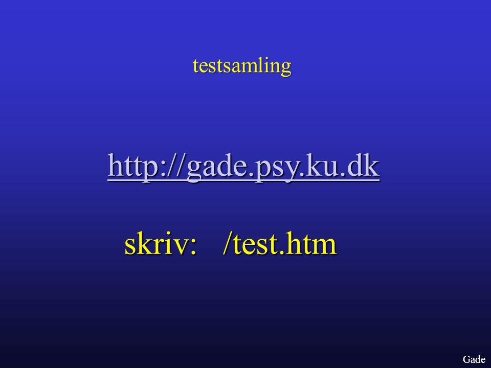 testsamling http://gade.psy.ku.dk skriv: /test.htm Gade