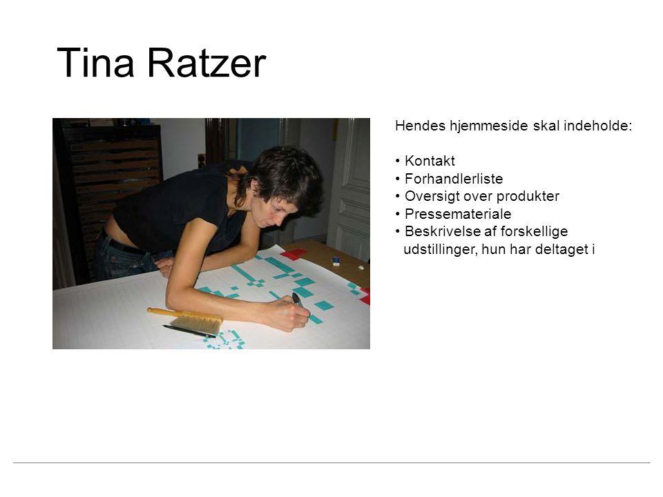 Tina Ratzer Hendes hjemmeside skal indeholde: Kontakt Forhandlerliste