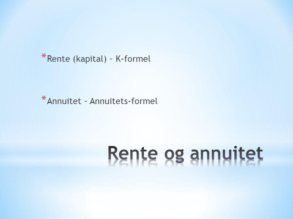 Rente og annuitet Rente (kapital) – K-formel