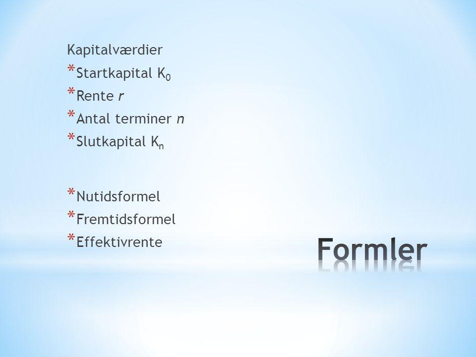 Formler Kapitalværdier Startkapital K0 Rente r Antal terminer n