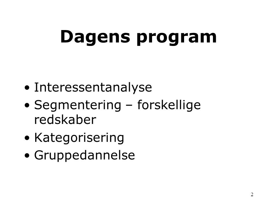 Dagens program Interessentanalyse Segmentering – forskellige redskaber