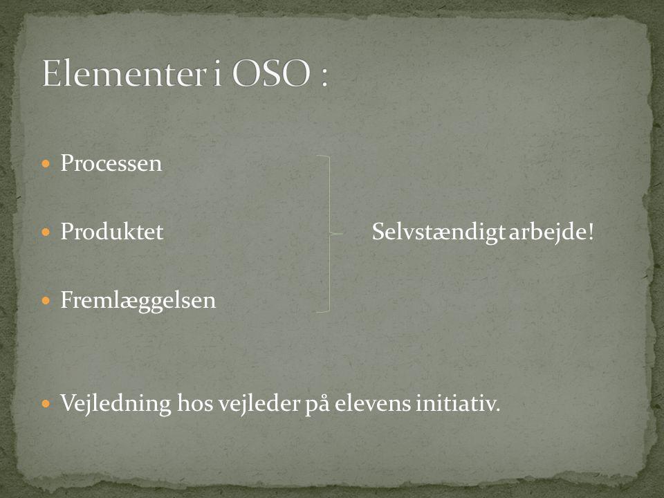 Elementer i OSO : Processen Produktet Selvstændigt arbejde!