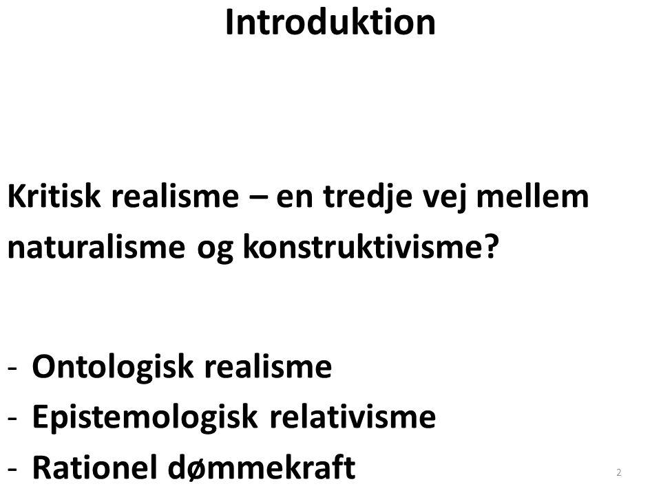 Introduktion Kritisk realisme – en tredje vej mellem naturalisme og konstruktivisme Ontologisk realisme.