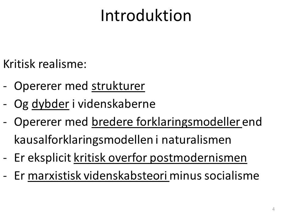 Introduktion Kritisk realisme: Opererer med strukturer