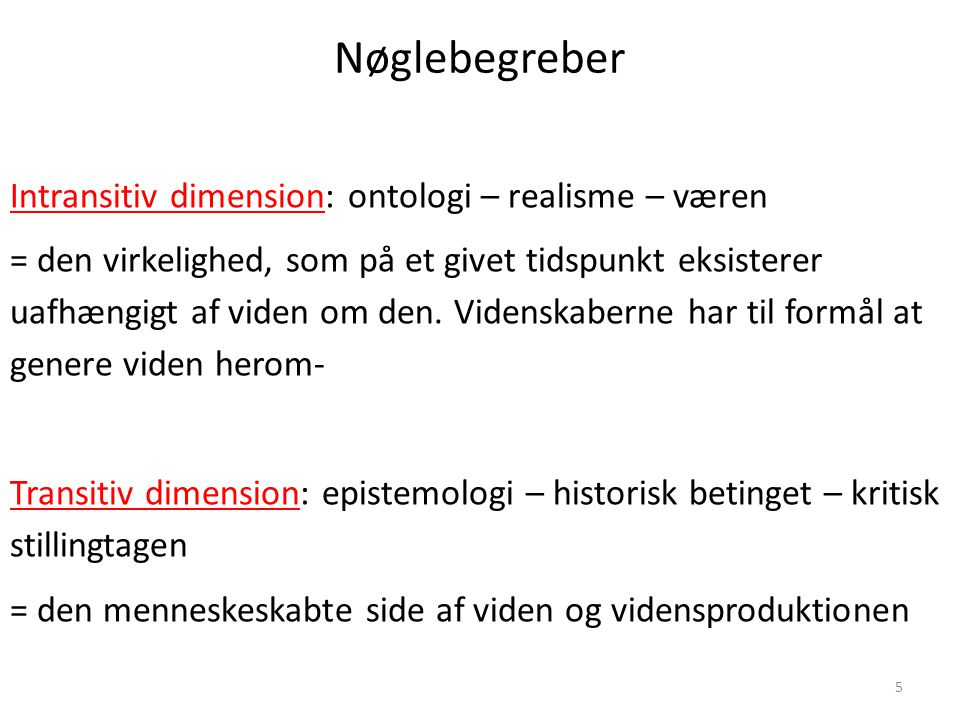Nøglebegreber Intransitiv dimension: ontologi – realisme – væren