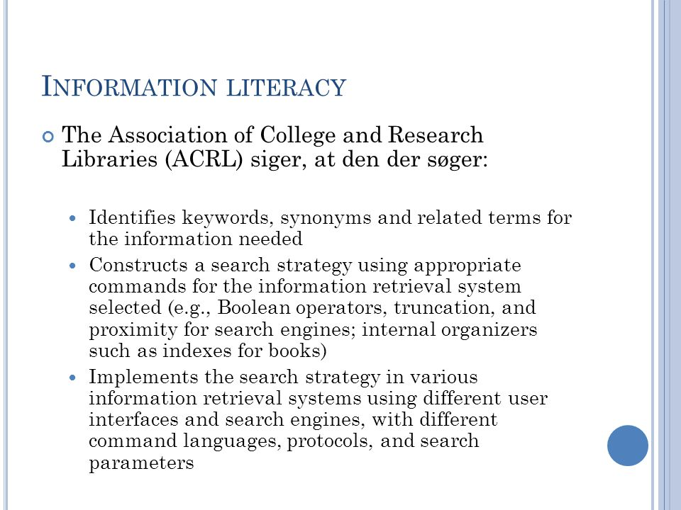 Information literacy The Association of College and Research Libraries (ACRL) siger, at den der søger: