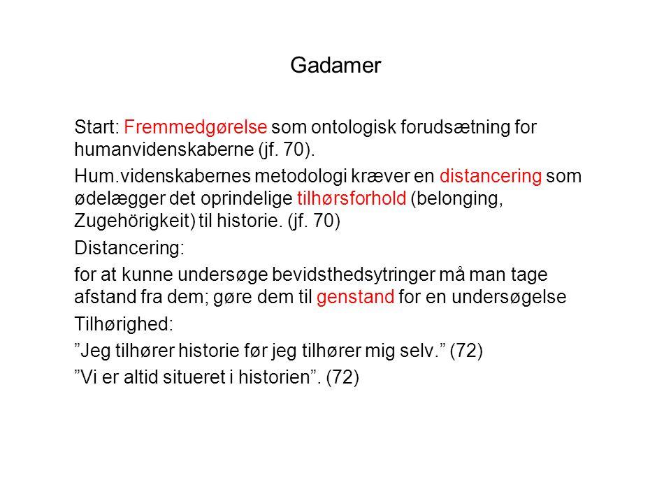 Gadamer Start: Fremmedgørelse som ontologisk forudsætning for humanvidenskaberne (jf. 70).