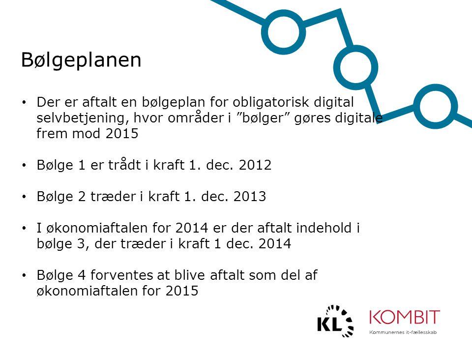 Bølgeplanen Der er aftalt en bølgeplan for obligatorisk digital selvbetjening, hvor områder i bølger gøres digitale frem mod 2015.