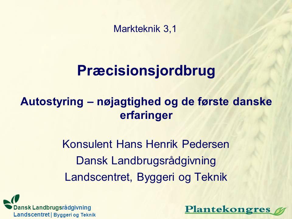Markteknik 3,1 Præcisionsjordbrug Autostyring – nøjagtighed og de første danske erfaringer. Konsulent Hans Henrik Pedersen.