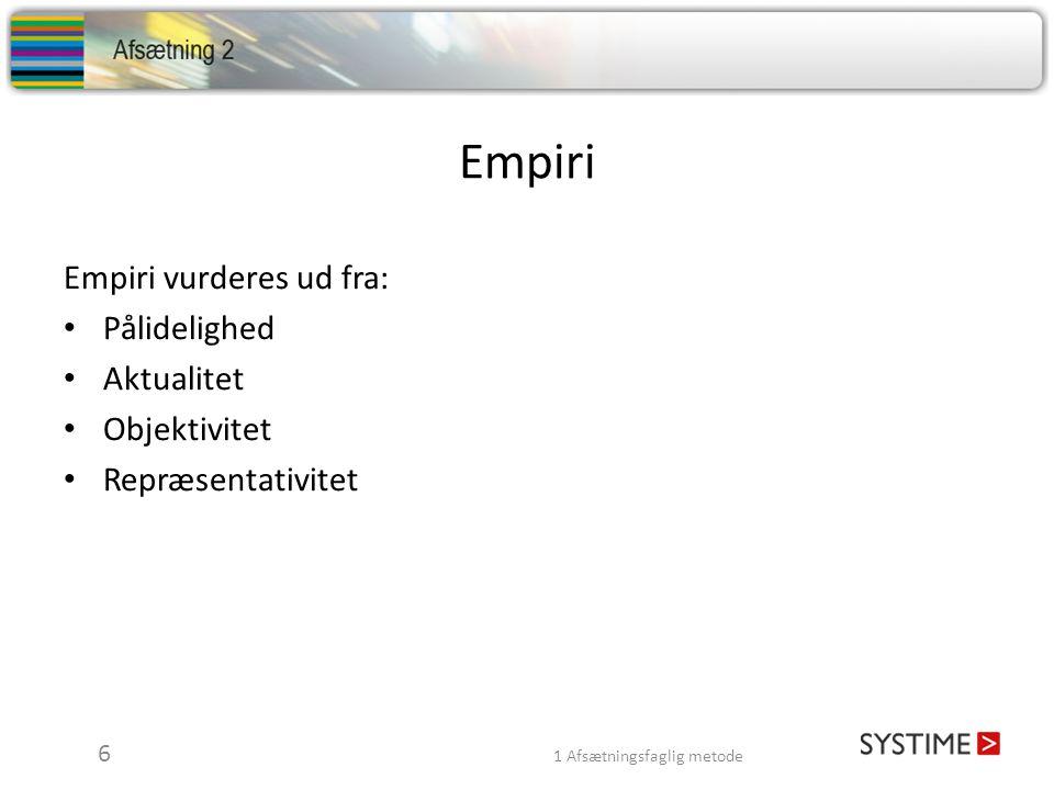 Empiri Empiri vurderes ud fra: Pålidelighed Aktualitet Objektivitet