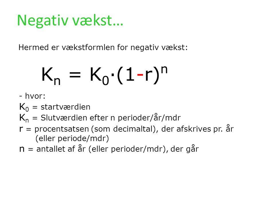Kn = K0·(1-r)n Negativ vækst… K0 = startværdien