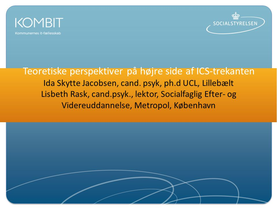 Teoretiske perspektiver på højre side af ICS-trekanten Ida Skytte Jacobsen, cand.