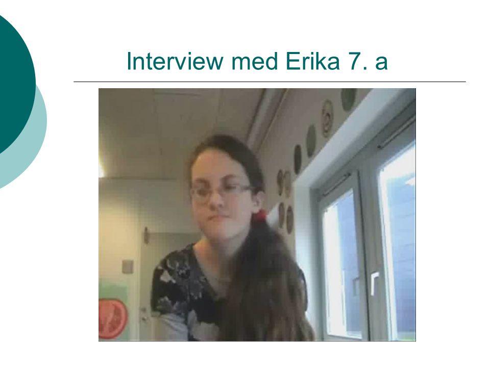 Interview med Erika 7. a