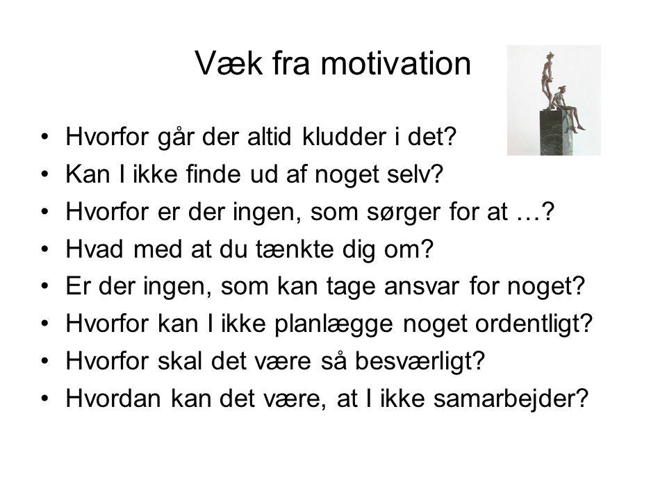 Væk fra motivation Hvorfor går der altid kludder i det