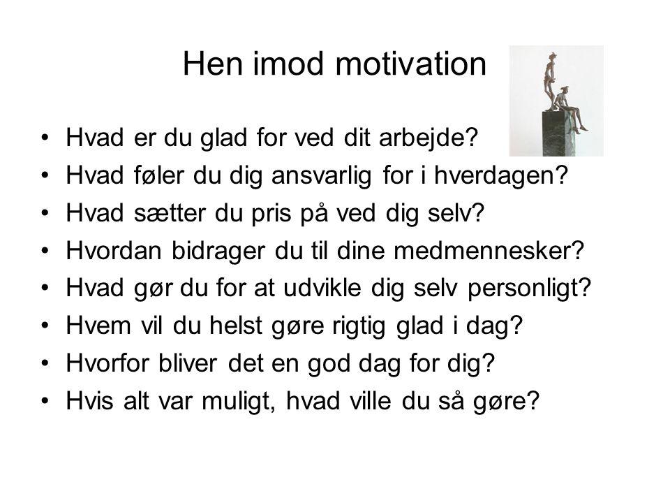 Hen imod motivation Hvad er du glad for ved dit arbejde